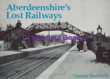 Aberdeenshire's Lost Railways, by Gordon Stansfield